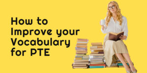 How to Improve Your Vocabulary for the PTE Test